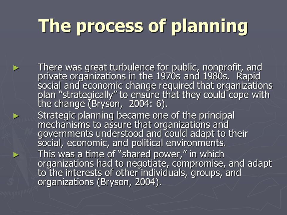 The process of planning There was great turbulence for public, nonprofit, and private organizations in the 1970s and 1980s. Rapid social and economic