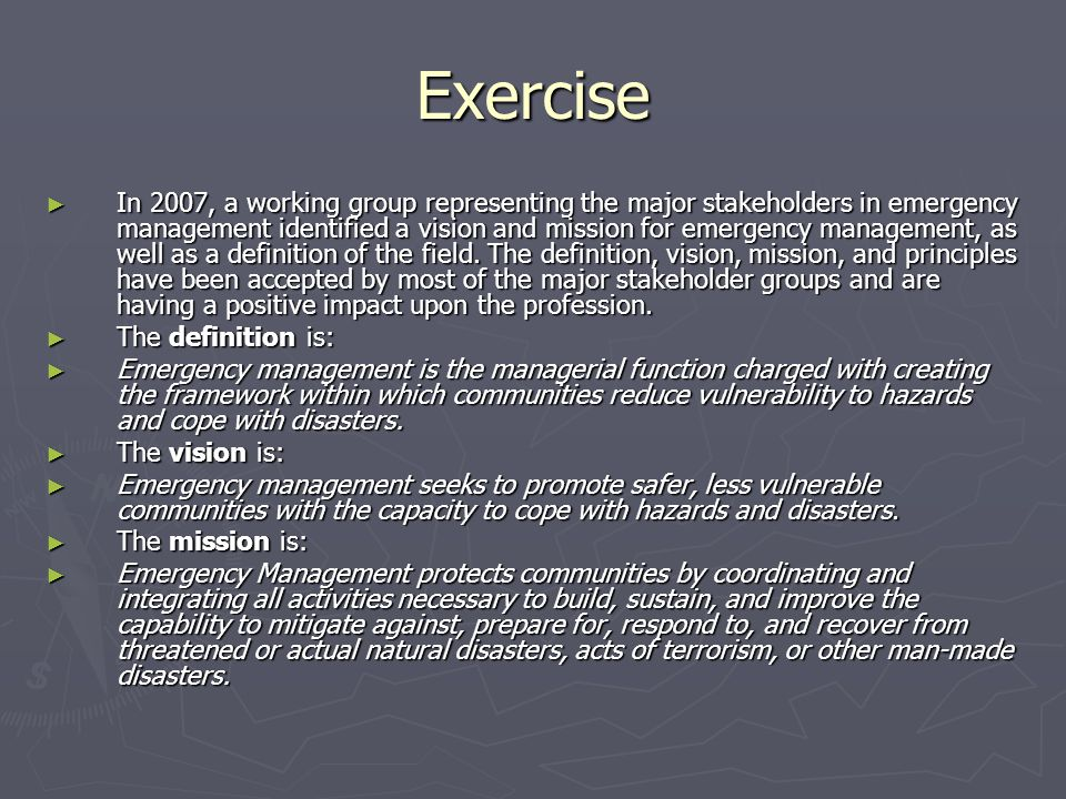 Exercise In 2007, a working group representing the major stakeholders in emergency management identified a vision and mission for emergency management