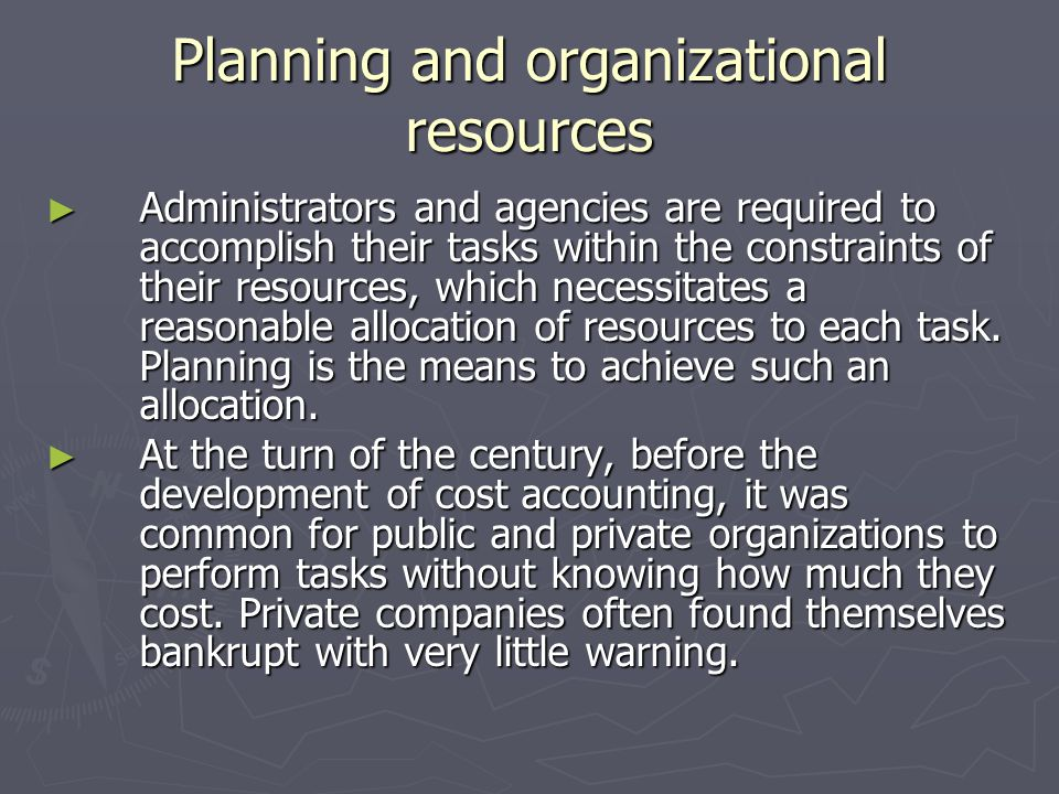 Planning and organizational resources Administrators and agencies are required to accomplish their tasks within the constraints of their resources, wh