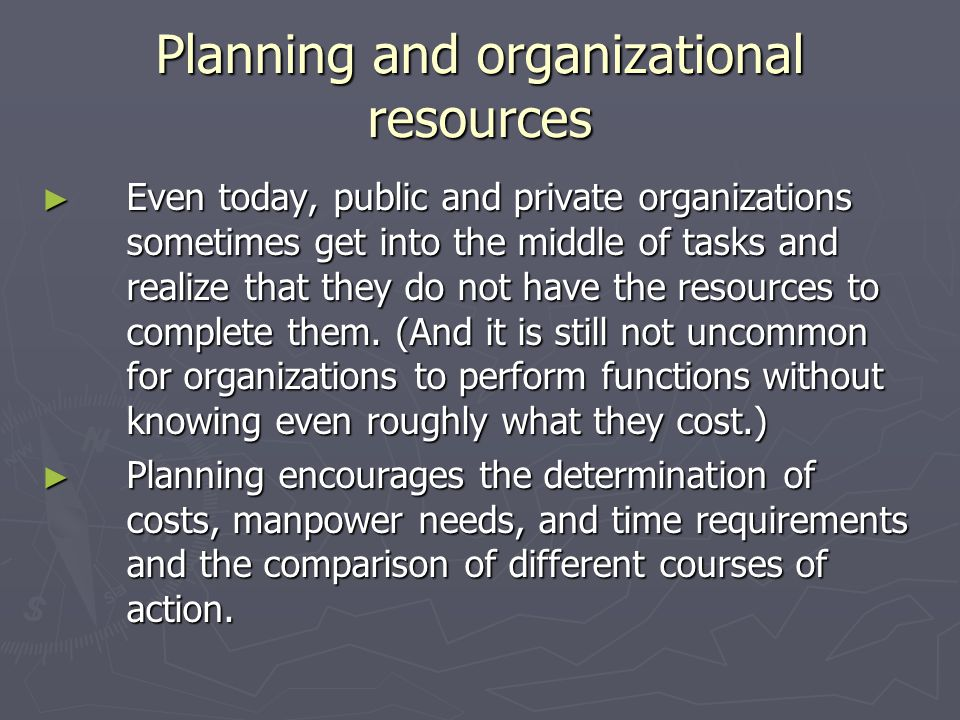 Planning and organizational resources Even today, public and private organizations sometimes get into the middle of tasks and realize that they do not