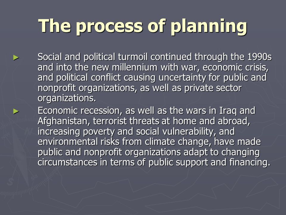 The process of planning Social and political turmoil continued through the 1990s and into the new millennium with war, economic crisis, and political