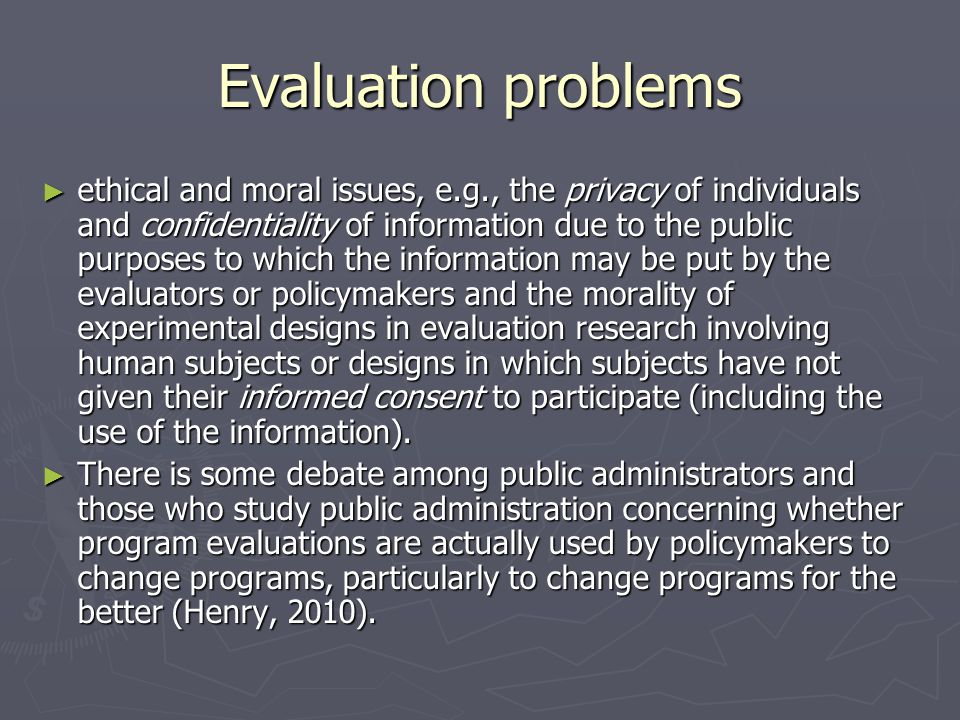 Evaluation problems ethical and moral issues, e.g., the privacy of individuals and confidentiality of information due to the public purposes to which
