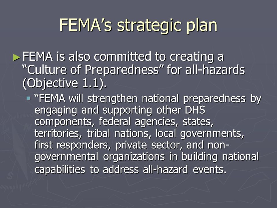 FEMAs strategic plan FEMA is also committed to creating a Culture of Preparedness for all-hazards (Objective 1.1). FEMA is also committed to creating