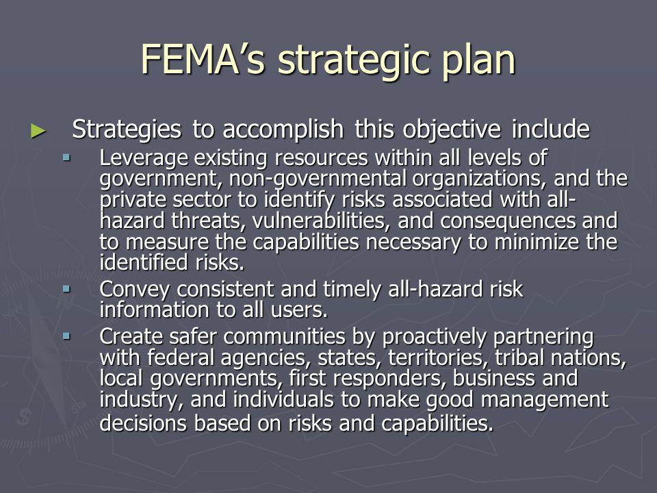 FEMAs strategic plan Strategies to accomplish this objective include Strategies to accomplish this objective include Leverage existing resources withi