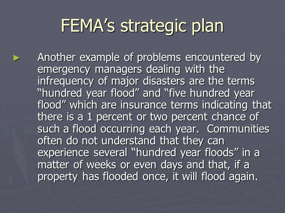 FEMAs strategic plan Another example of problems encountered by emergency managers dealing with the infrequency of major disasters are the terms hundr