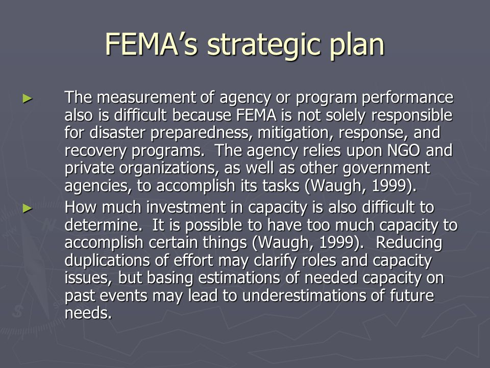FEMAs strategic plan The measurement of agency or program performance also is difficult because FEMA is not solely responsible for disaster preparedne