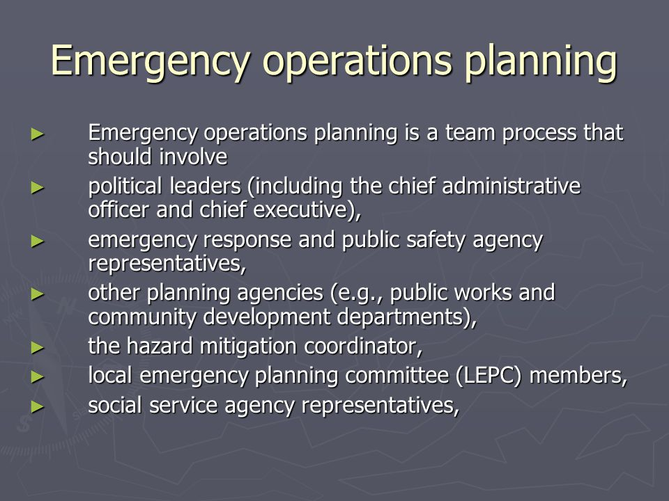 Emergency operations planning Emergency operations planning is a team process that should involve Emergency operations planning is a team process that