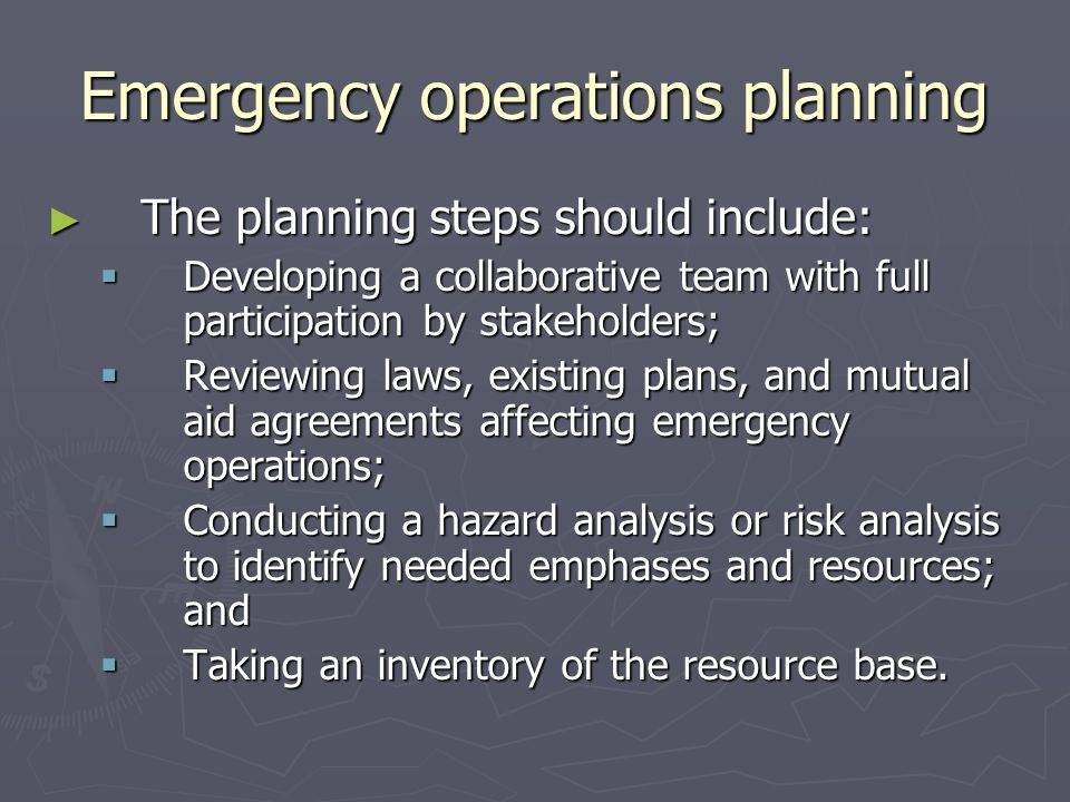 Emergency operations planning The planning steps should include: The planning steps should include: Developing a collaborative team with full particip