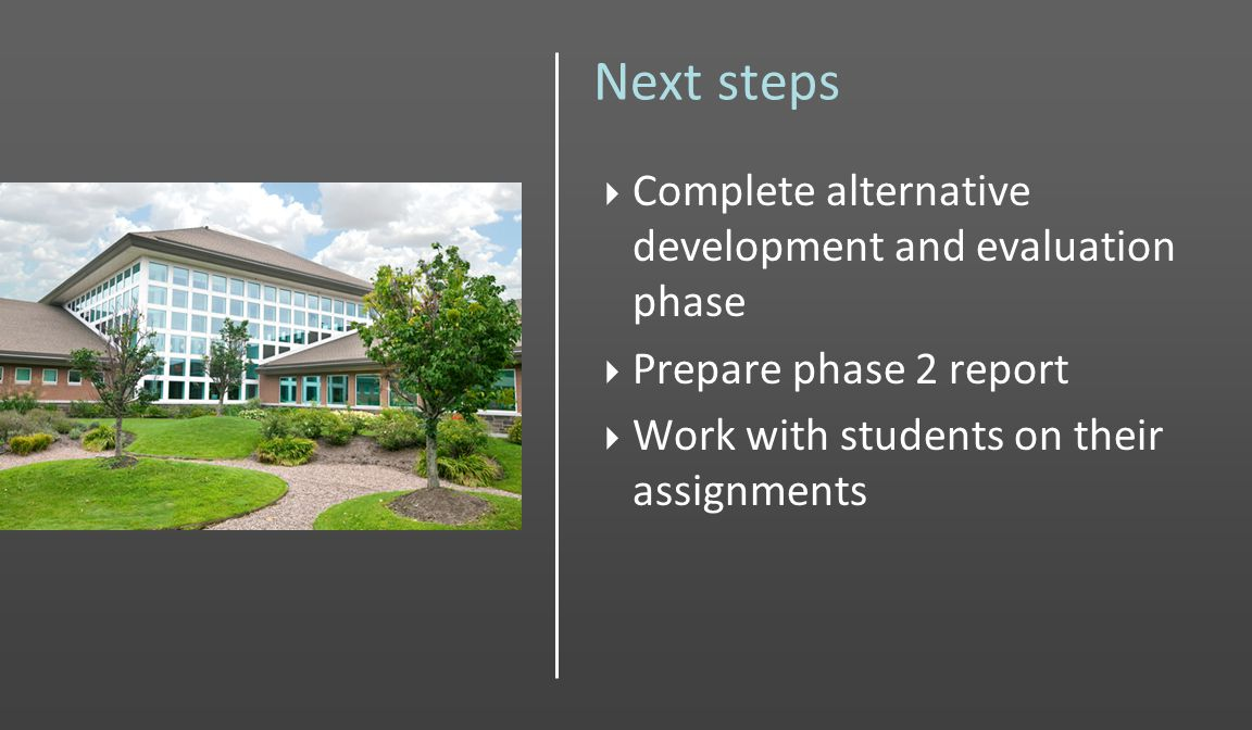 Next steps Complete alternative development and evaluation phase Prepare phase 2 report Work with students on their assignments