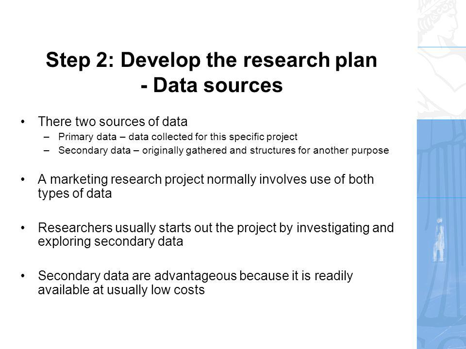 Step 2: Develop the research plan - Research approach Most projects will involve gathering of primary data.