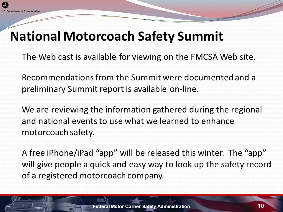 Federal Motor Carrier Safety Administration 10 The Web cast is available for viewing on the FMCSA Web site.