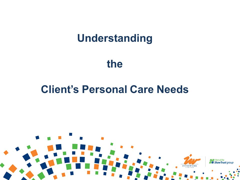 Understanding the Clients Personal Care Needs
