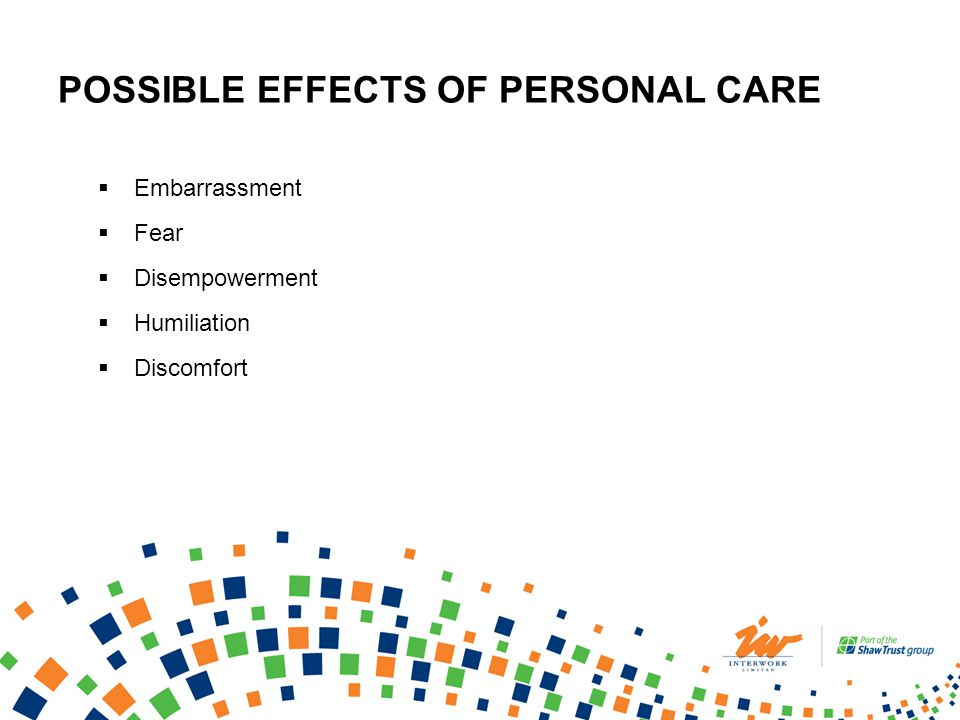 RISKS WHEN PROVIDING PERSONAL CARE What risks are associated with providing personal support to meet personal care needs.