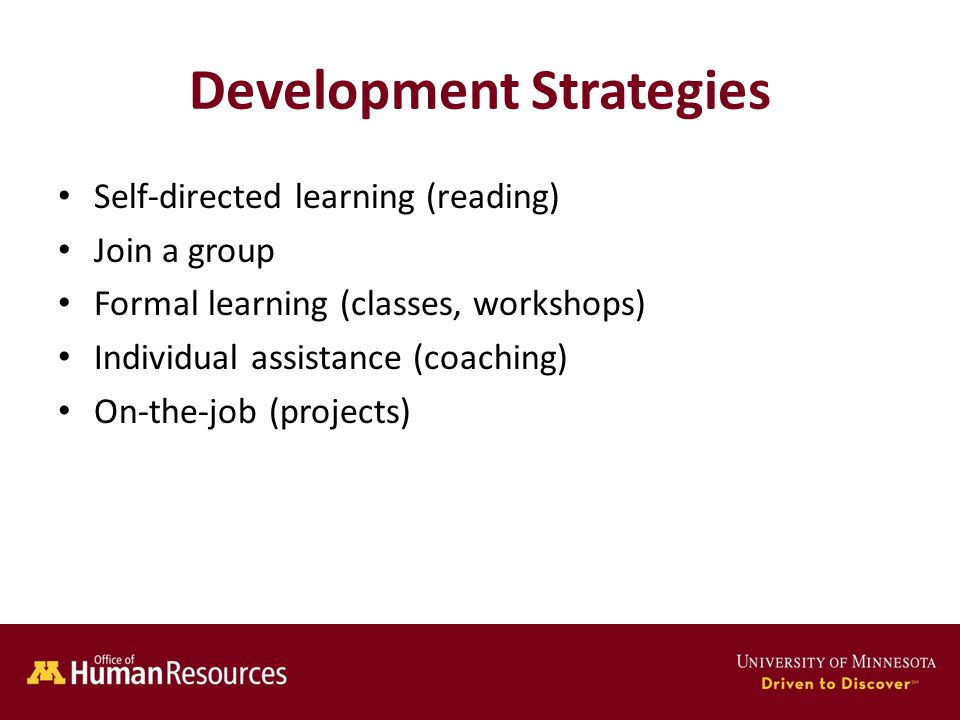 Human Resources Office of Development Strategies Self-directed learning (reading) Join a group Formal learning (classes, workshops) Individual assistance (coaching) On-the-job (projects)