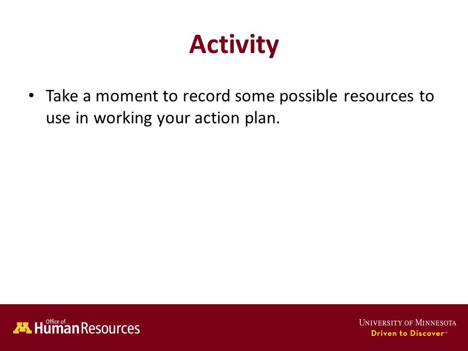 Human Resources Office of Activity Take a moment to record some possible resources to use in working your action plan.