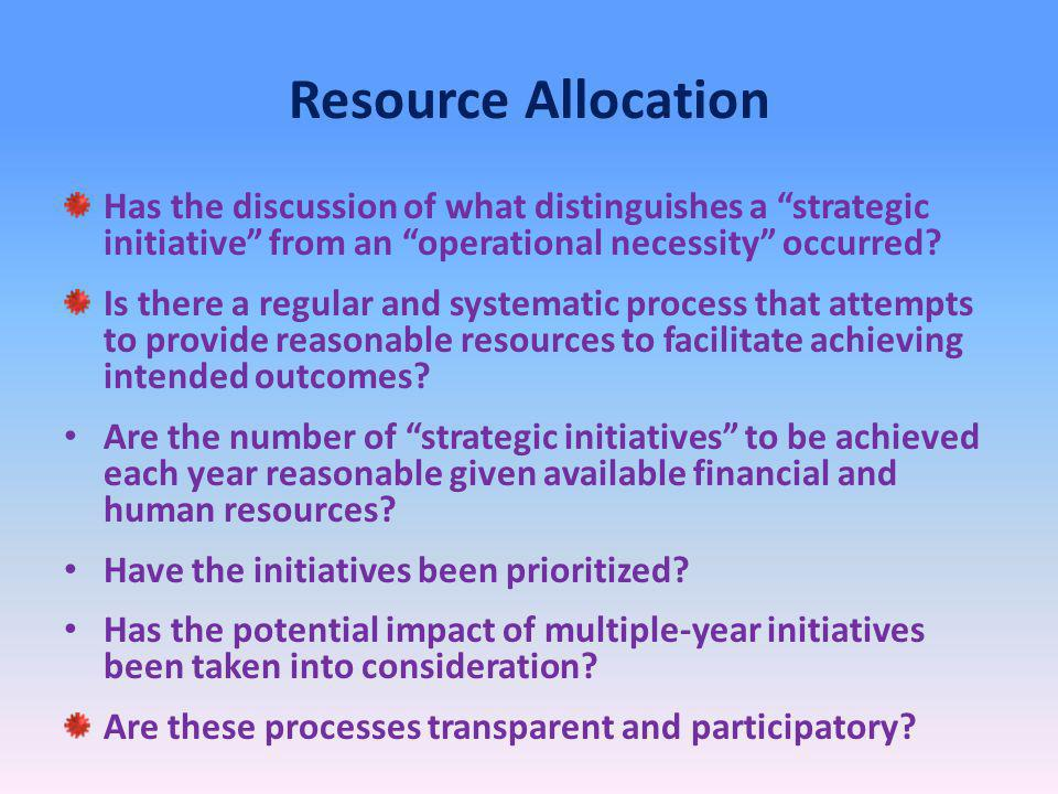 Resource Allocation Has the discussion of what distinguishes a strategic initiative from an operational necessity occurred.