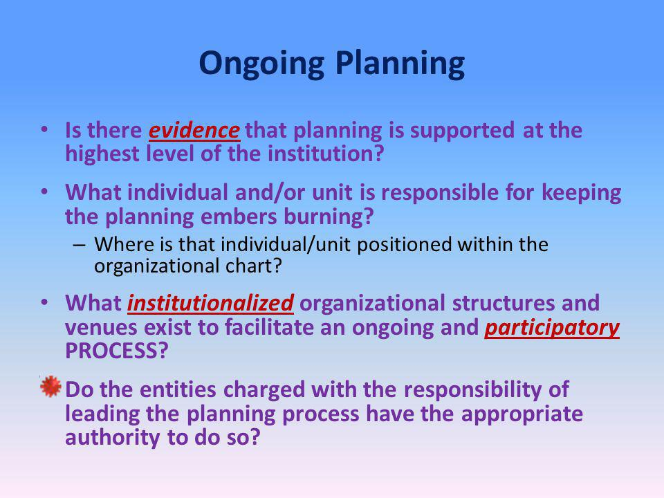 Ongoing Planning Is there evidence that planning is supported at the highest level of the institution.
