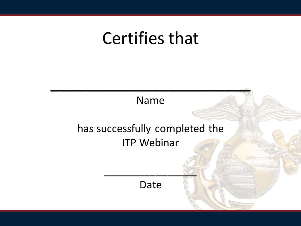 Certifies that ______________________ Name has successfully completed the ITP Webinar ________________ Date