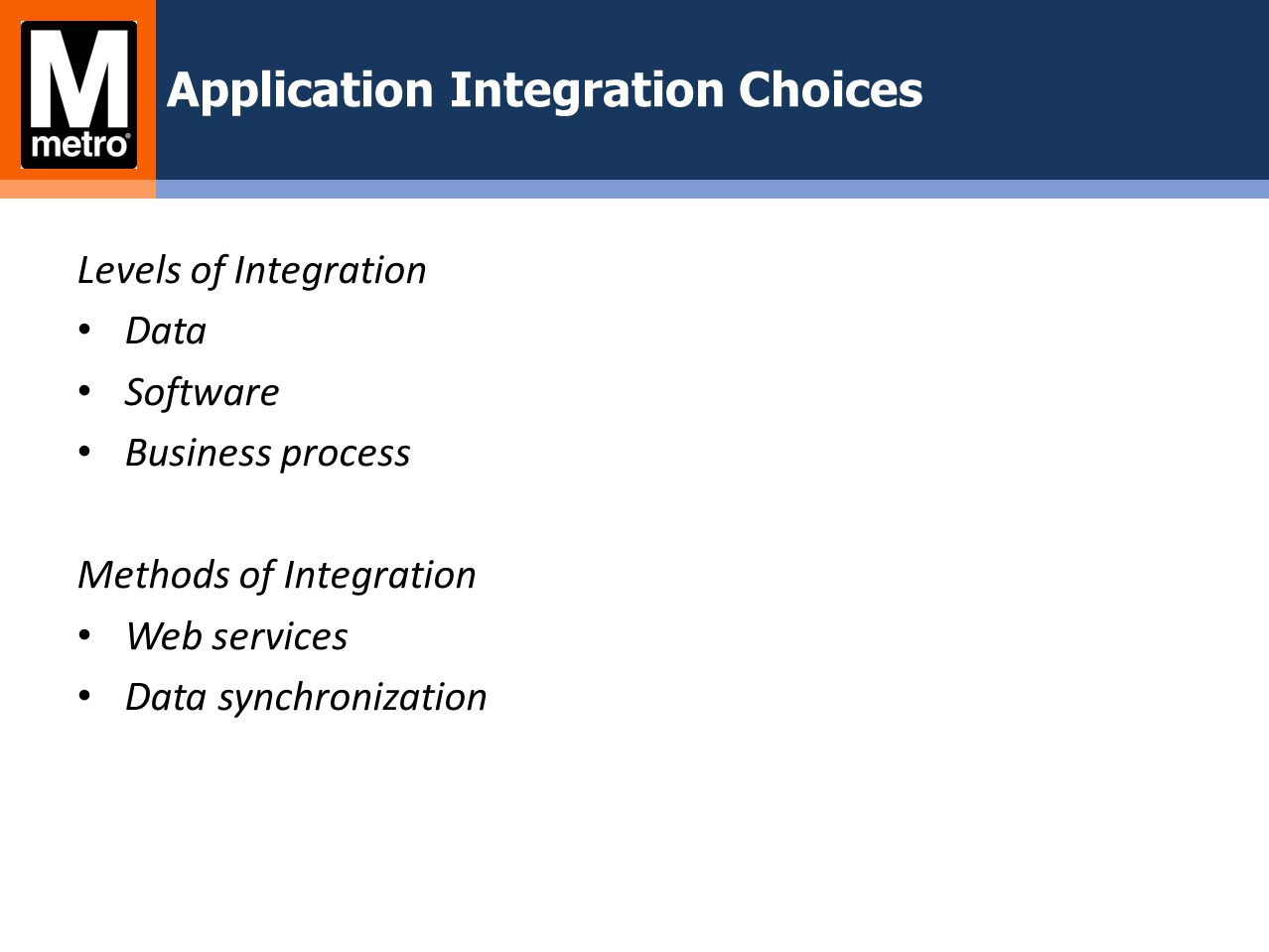 Application Integration Choices Levels of Integration Data Software Business process Methods of Integration Web services Data synchronization