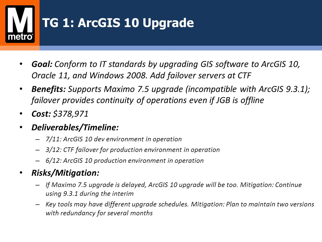 TG 1: ArcGIS 10 Upgrade Goal: Conform to IT standards by upgrading GIS software to ArcGIS 10, Oracle 11, and Windows 2008. Add failover servers at CTF