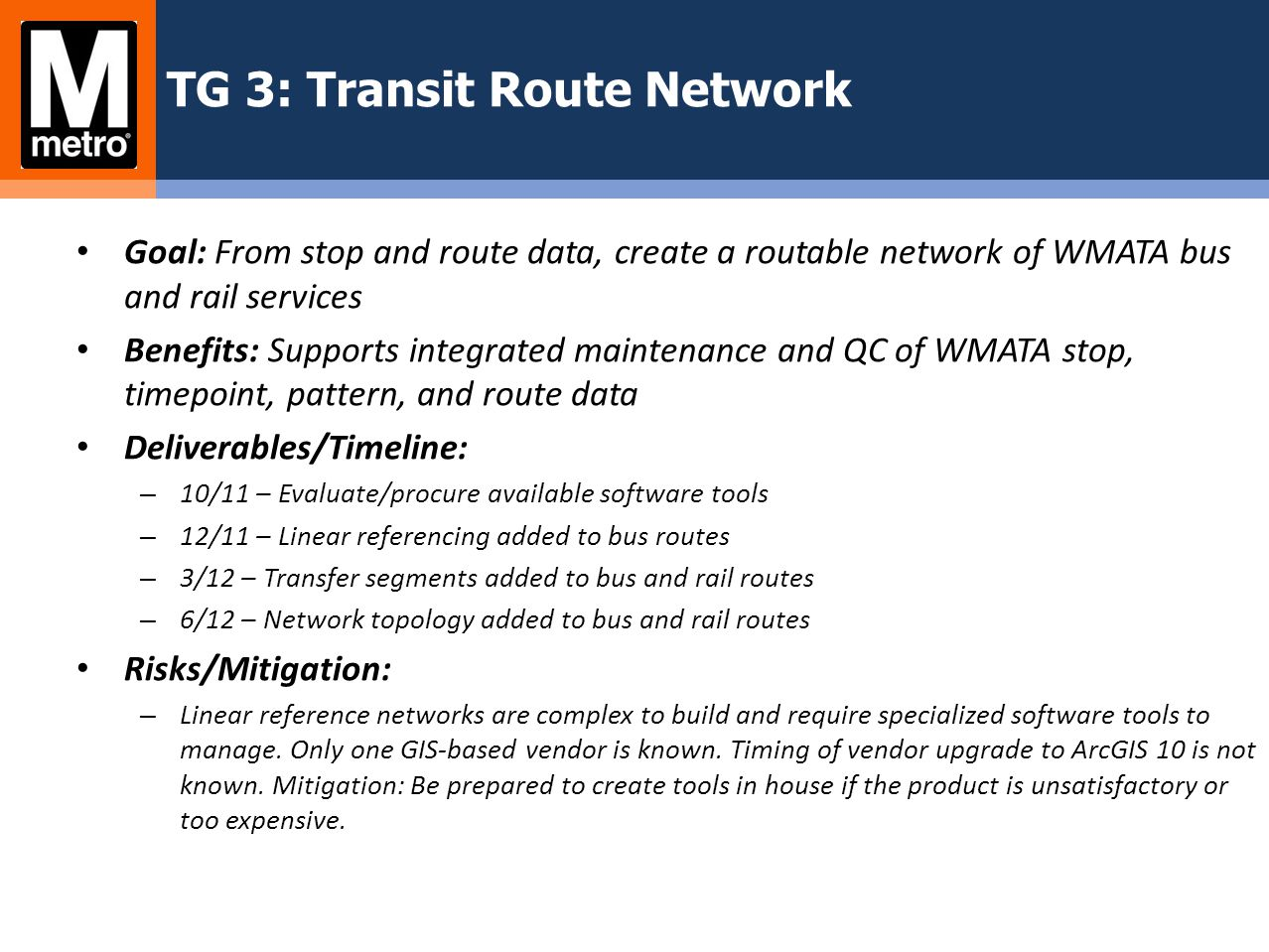TG 3: Transit Route Network Goal: From stop and route data, create a routable network of WMATA bus and rail services Benefits: Supports integrated mai