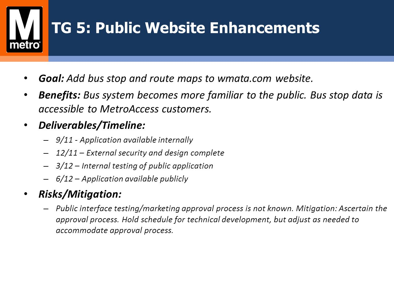 TG 5: Public Website Enhancements Goal: Add bus stop and route maps to wmata.com website. Benefits: Bus system becomes more familiar to the public. Bu