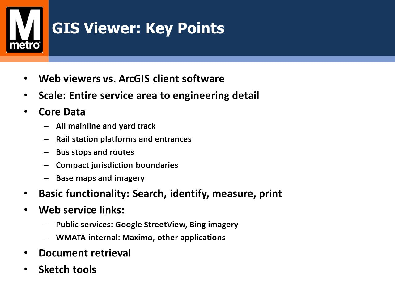 Web viewers vs. ArcGIS client software Scale: Entire service area to engineering detail Core Data – All mainline and yard track – Rail station platfor