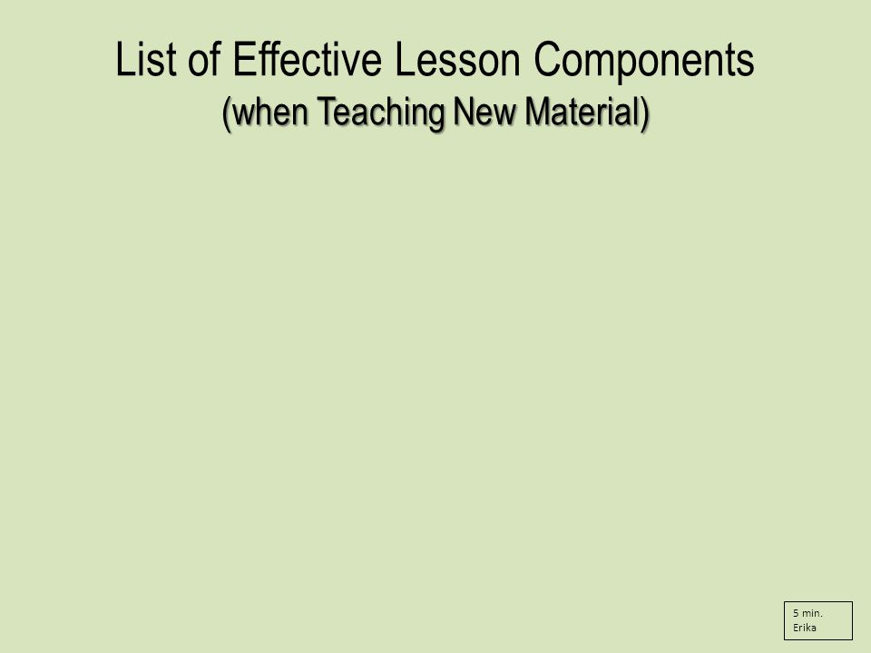 (when Teaching New Material) List of Effective Lesson Components (when Teaching New Material) 5 min.