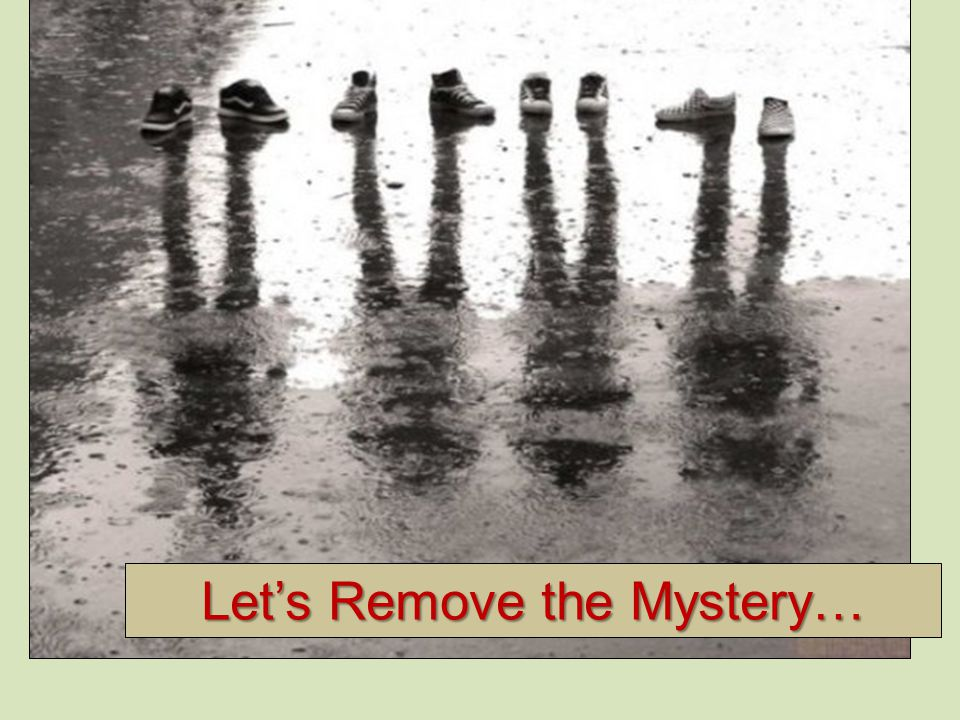 Lets Remove the Mystery…