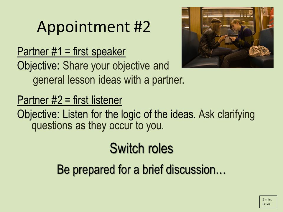 Appointment #2 Partner #1 = first speaker Objective: Share your objective and general lesson ideas with a partner.