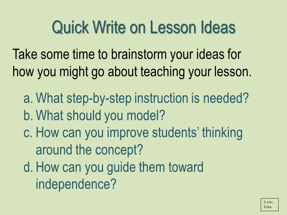 Quick Write on Lesson Ideas Take some time to brainstorm your ideas for how you might go about teaching your lesson.