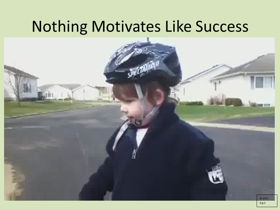 Nothing Motivates Like Success 4 min. Ken