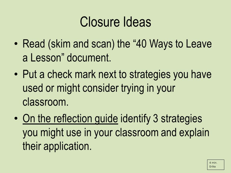 Closure Ideas Read (skim and scan) the 40 Ways to Leave a Lesson document.