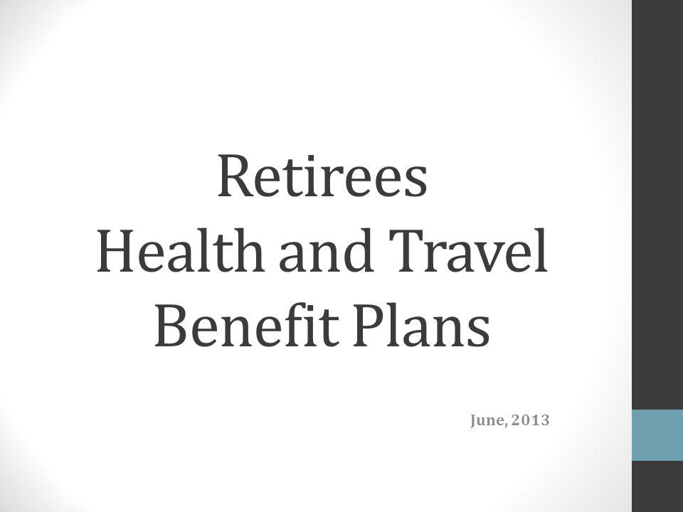 Retirees Health and Travel Benefit Plans June, 2013