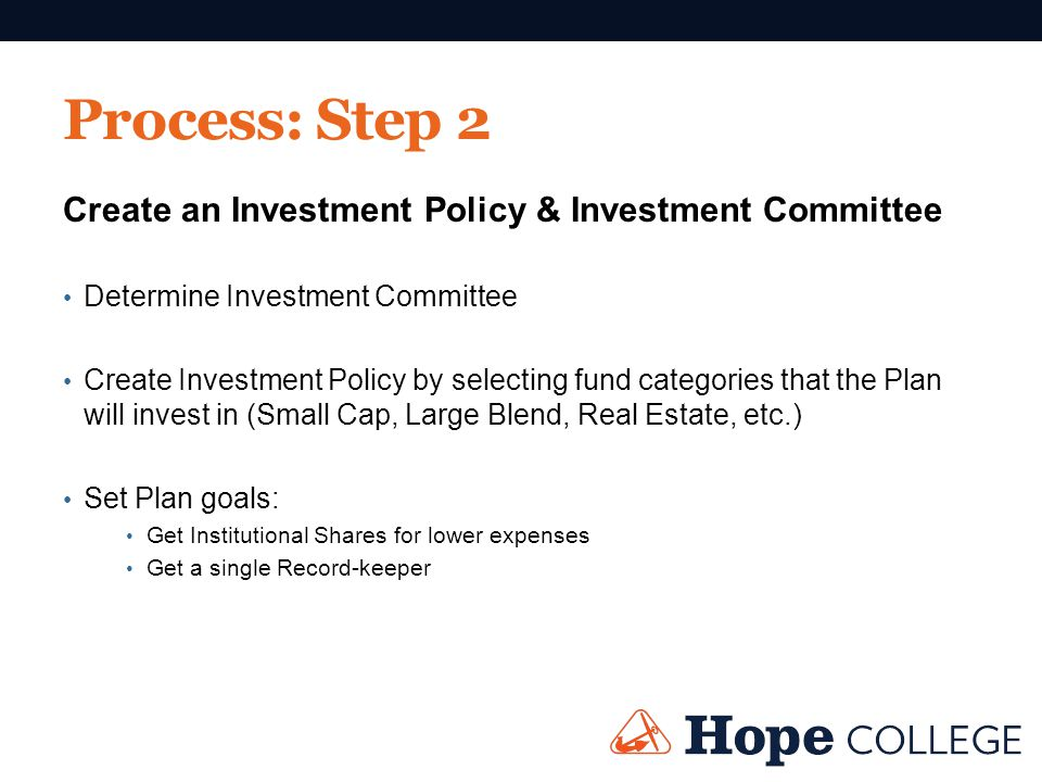 Process: Step 2 Create an Investment Policy & Investment Committee Determine Investment Committee Create Investment Policy by selecting fund categorie