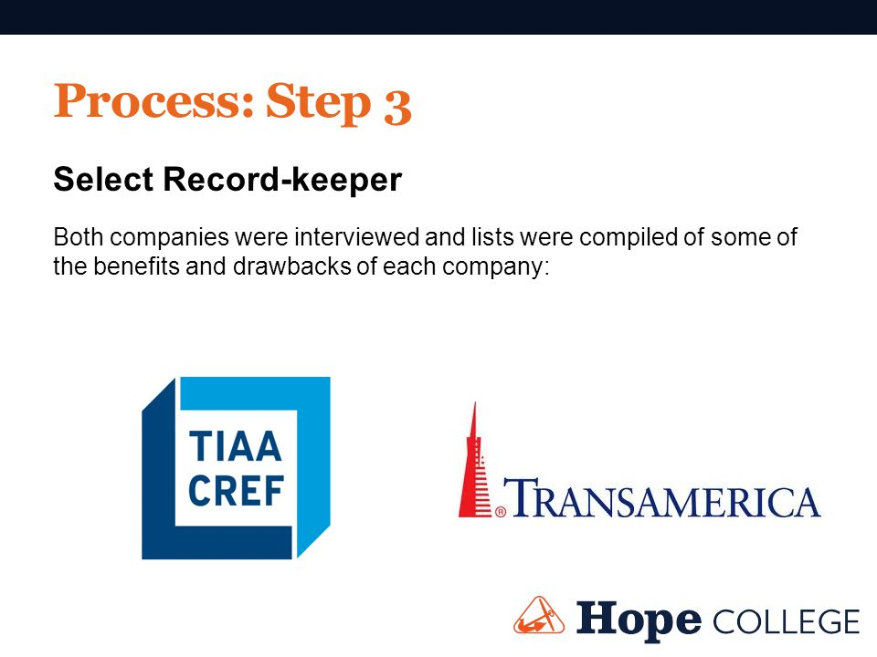 Process: Step 3 Select Record-keeper Both companies were interviewed and lists were compiled of some of the benefits and drawbacks of each company: