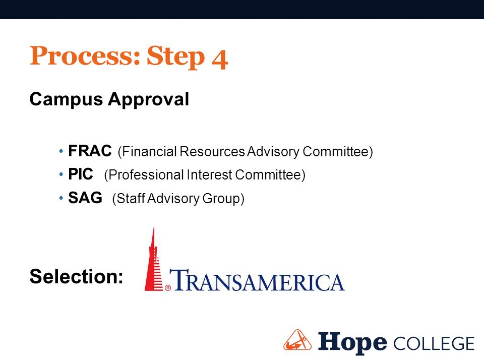 Process: Step 4 Campus Approval FRAC (Financial Resources Advisory Committee) PIC (Professional Interest Committee) SAG (Staff Advisory Group) Selecti