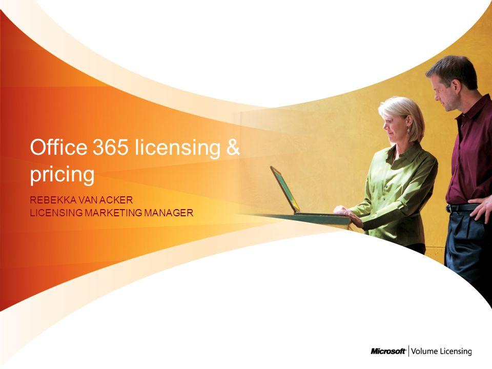 Office 365 licensing & pricing REBEKKA VAN ACKER LICENSING MARKETING MANAGER