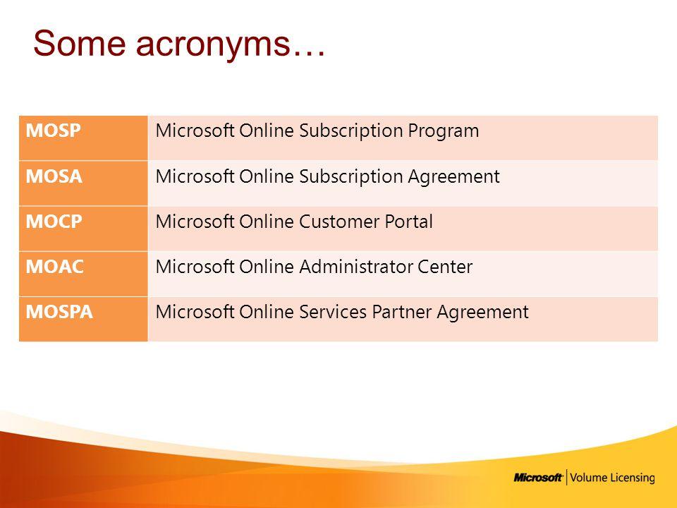 Some acronyms… MOSPMicrosoft Online Subscription Program MOSAMicrosoft Online Subscription Agreement MOCPMicrosoft Online Customer Portal MOACMicrosof