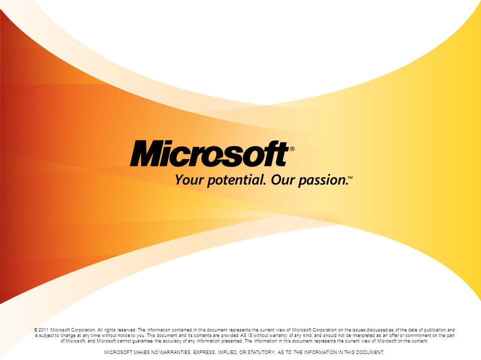 © 2011 Microsoft Corporation. All rights reserved. The information contained in this document represents the current view of Microsoft Corporation on