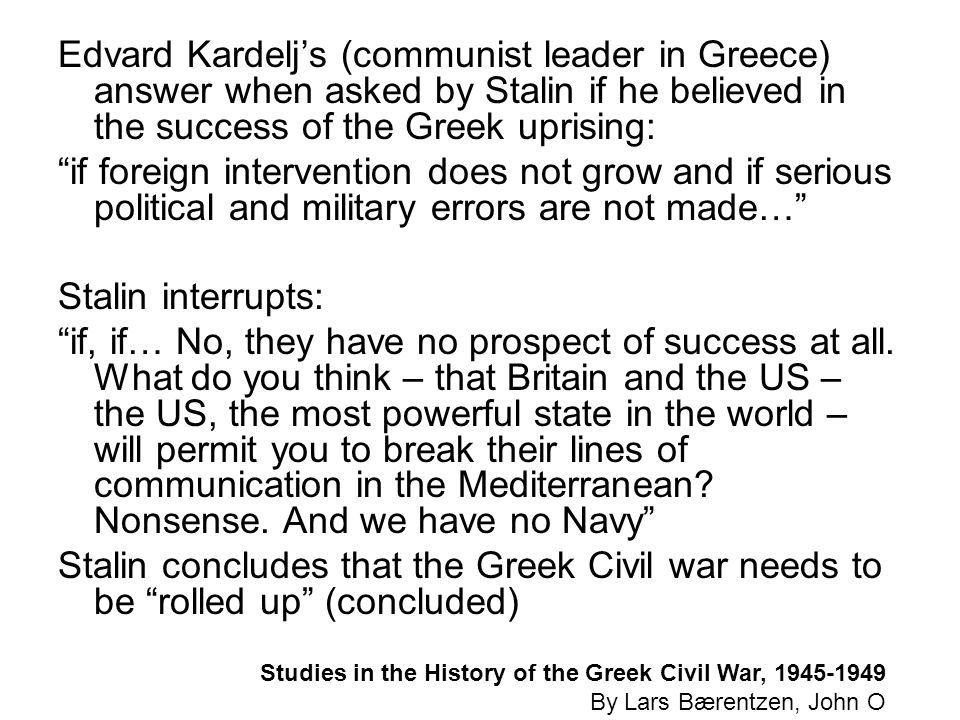 Edvard Kardeljs (communist leader in Greece) answer when asked by Stalin if he believed in the success of the Greek uprising: if foreign intervention