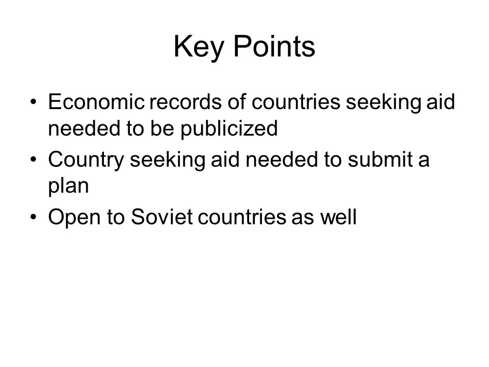 Key Points Economic records of countries seeking aid needed to be publicized Country seeking aid needed to submit a plan Open to Soviet countries as well
