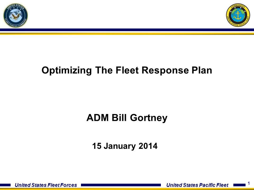 1 United States Fleet Forces United States Pacific Fleet 15 January 2014 Optimizing The Fleet Response Plan ADM Bill Gortney