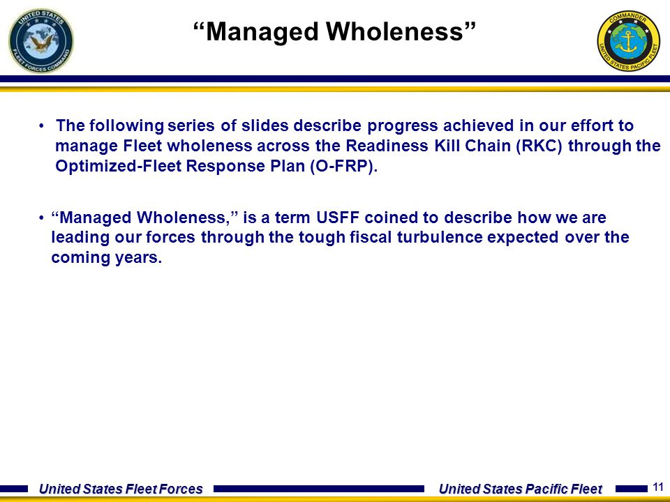 11 United States Fleet Forces United States Pacific Fleet The following series of slides describe progress achieved in our effort to manage Fleet whol