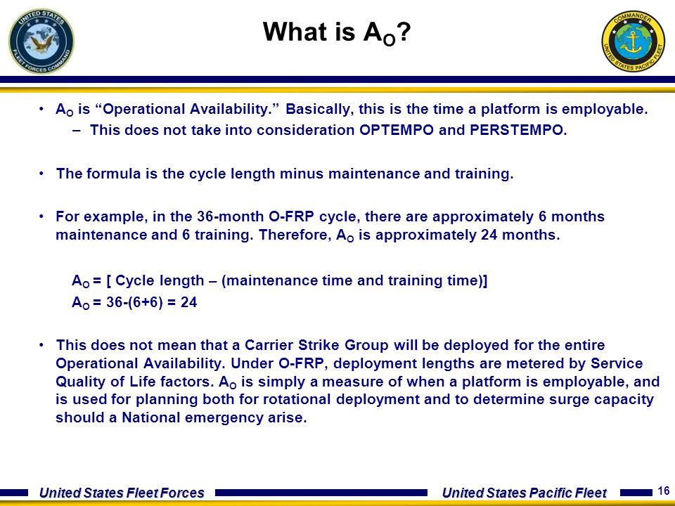 16 United States Fleet Forces United States Pacific Fleet What is A O ? A O is Operational Availability. Basically, this is the time a platform is emp