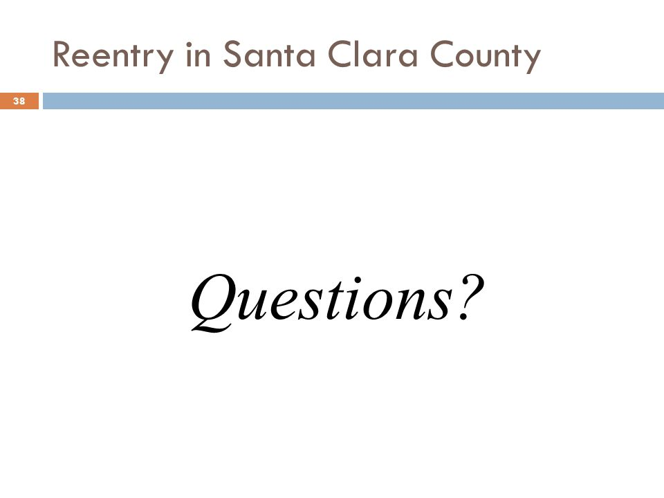 Questions? 38 Reentry in Santa Clara County