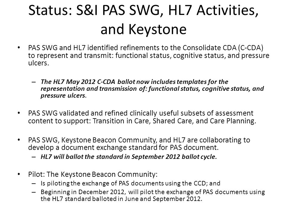 Status: S&I PAS SWG, HL7 Activities, and Keystone PAS SWG and HL7 identified refinements to the Consolidate CDA (C-CDA) to represent and transmit: functional status, cognitive status, and pressure ulcers.