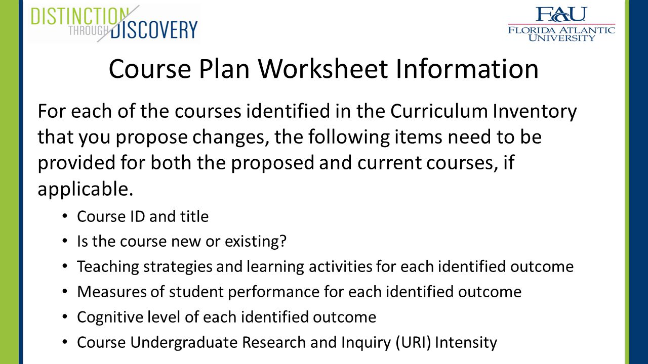 Course Plan Worksheet Information For each of the courses identified in the Curriculum Inventory that you propose changes, the following items need to be provided for both the proposed and current courses, if applicable.