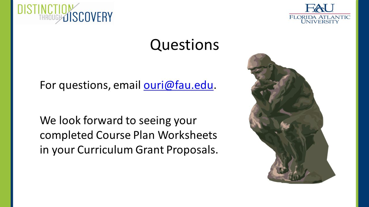 Questions For questions, email ouri@fau.edu.ouri@fau.edu We look forward to seeing your completed Course Plan Worksheets in your Curriculum Grant Proposals.