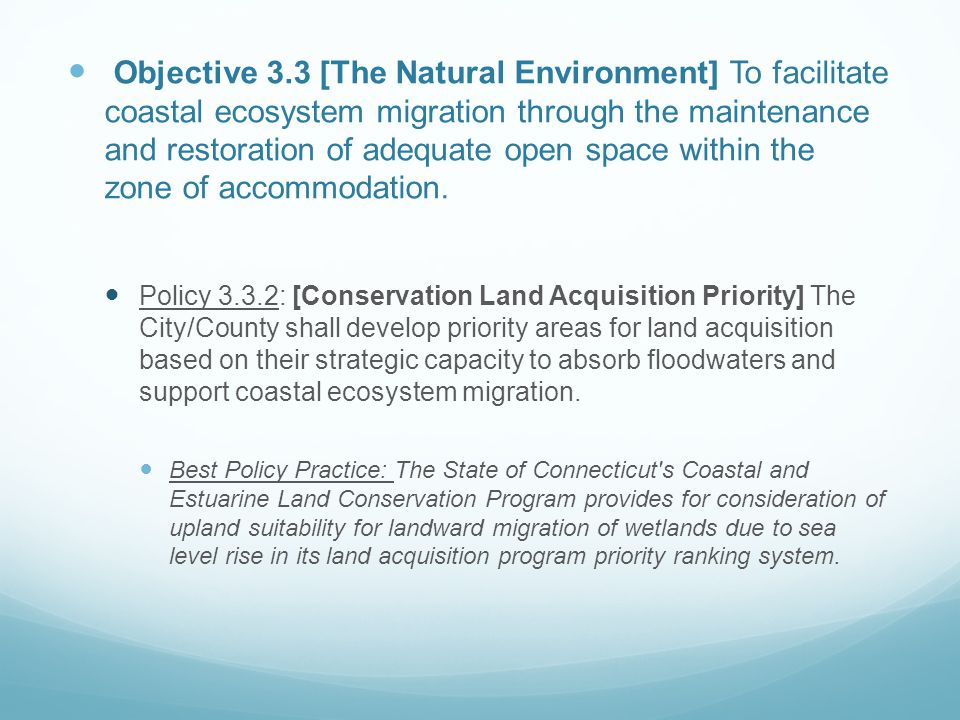 Objective 3.3 [The Natural Environment] To facilitate coastal ecosystem migration through the maintenance and restoration of adequate open space withi